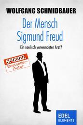 Der Mensch Sigmund Freud - Ein seelisch verwundeter Arzt?