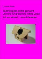 Dr. Hans Gruber: Technikspiele selbst gemacht - von und für kleine und große Leute