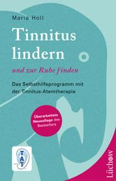 Tinnitus lindern und zur Ruhe finden - Das Selbsthilfeprogramm mit der Tinnitus-Atemtherapie
