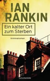 Ein kalter Ort zum Sterben - Ein Inspector-Rebus-Roman 21 - Kriminalroman