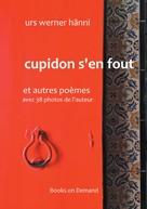 Urs Werner Hänni: Cupidon s'en fout