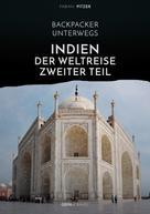 Fabian Pitzer: Backpacker unterwegs: Indien - Der Weltreise zweiter Teil