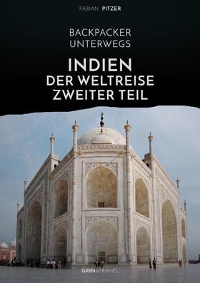 Backpacker unterwegs: Indien - Der Weltreise zweiter Teil
