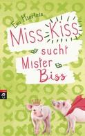 Eva Hierteis: Miss Kiss sucht Mister Biss