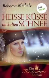 Heiße Küsse im kalten Schnee - Ein Fürstenherz-Roman - Band 6