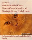Robert Kopf: Herzschwäche bei Katzen Herzinsuffizienz behandeln mit Homöopathie, Schüsslersalzen (Biochemie) und Naturheilkunde