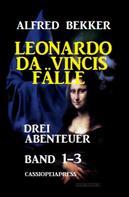 Alfred Bekker: Leonardo da Vincis Fälle: Drei Abenteuer, Band 1-3