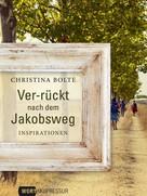 Christina Bolte: Ver-rückt nach dem Jakobsweg