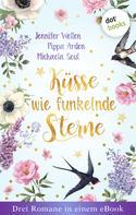 Jennifer Wellen: Küsse wie funkelnde Sterne - Drei Romane in einem eBook ★★★