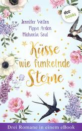 """Küsse wie funkelnde Sterne - Drei Romane in einem eBook - """"Sternschnuppenwünsche"""" von Jennifer Wellen, """"Der kleine Laden der großen Träume"""" von Pippa Arden und """"Liebe mit Wellengang"""" von Michaela Seul"""