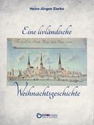 Heinz-Jürgen Zierke: Eine livländische Weihnachtsgeschichte ★★★