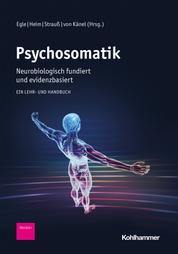 Psychosomatik - neurobiologisch fundiert und evidenzbasiert - Ein Lehr- und Handbuch