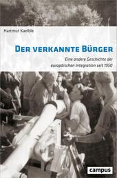 Der verkannte Bürger - Eine andere Geschichte der europäischen Integration seit 1950