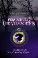 Cecilia Ventes: Versuchung und Vermächtnis, Teil 1: Schatten der Vergangenheit ★★★★