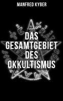 Manfred Kyber: Das Gesamtgebiet des Okkultismus