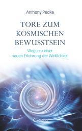 Tore zum kosmischen Bewusstsein: Wege zu einer neuen Erfahrung der Wirklichkeit