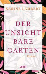 Der unsichtbare Garten - Roman