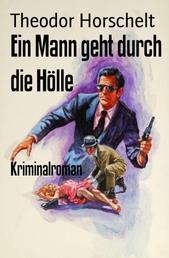Ein Mann geht durch die Hölle - Kriminalroman