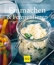 Einmachen & Fermentieren - Einfache Rezepte für Sauerkraut, Kimchi & Co.