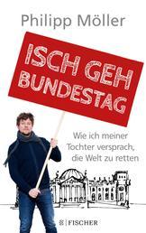Isch geh Bundestag - Wie ich meiner Tochter versprach, die Welt zu retten