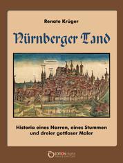 Nürnberger Tand - Historia eines Narren, eines Stummen und dreier gottloser Maler