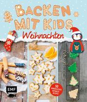 Backen mit Kids (Kindern) – Weihnachten - 50 kinderleichte Mitmach-Rezepte für Plätzchen (Kekse), Baumkuchen, Bratäpfel und mehr