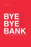 Matthias A. Weiss: Bye Bye Bank