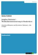 Stefan Fröhlich: Jungfrau Madonna? - Weiblichkeitsinszenierung in Musikvideos