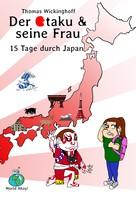 Thomas Wickinghoff: 15 Tage durch Japan: Der Otaku und seine Frau