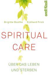 Spiritual Care - Über das Leben und Sterben
