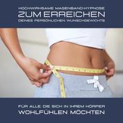 Hochwirksame Magenband-Hypnose zum Erreichen des persönlichen Wunschgewichts - Für alle, die sich in ihrem Körper absolut wohlfühlen möchten
