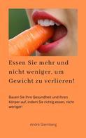 André Sternberg: Essen Sie mehr und nicht weniger, um Gewicht zu verlieren!