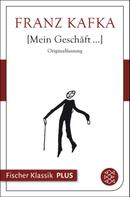 Franz Kafka: Mein Geschäft...