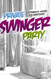 Private Swinger-Party - 30 tabulos offene Sex-Abenteuer