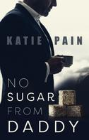 Katie Pain: No Sugar From Daddy 1