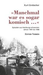 »Manchmal war es sogar komisch ...« - Episoden aus Hamburgs schwersten Jahren 1941 bis 1948
