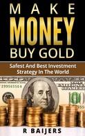 R Baijers: Make money buy gold