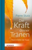 Pierre Stutz: Die Kraft deiner Tränen ★★