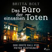 Das Büro der einsamen Toten: Der erste Fall für Pieter Posthumus