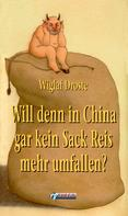 Wiglaf Droste: Will denn in China gar kein Sack Reis mehr umfallen?