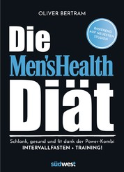 Die Men's Health Diät - Schlank, gesund und fit mit der Powerkombi aus Intervallfasten und Fitnesstraining