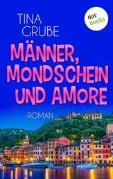Männer, Mondschein und Amore - Roman