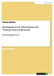 """Strategieprozesse: Erkenntnisse der """"Strategy Process Research"""" - Entwicklungsprozesse"""
