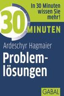 Ardeschyr Hagmaier: 30 Minuten Problemlösungen