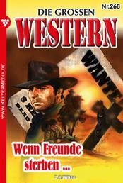 Die großen Western 268 - Wenn Freunde sterben …