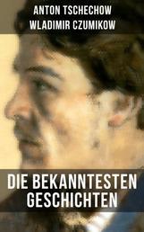 Die bekanntesten Geschichten von Anton Tschechow - Die Dame mit dem Hündchen + Wolodja + Die Sirene + Die letzte Mohikanerin + Die Rache + Ein Chamäleon und vieles mehr
