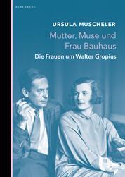 Mutter, Muse und Frau Bauhaus - Die Frauen um Walter Gropius