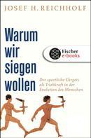 Josef H. Reichholf: Warum wir siegen wollen