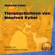 Tiergeschichten von Manfred Kyber (Ungekürzt)