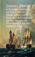 Daniel Defoe: A General History of the Pyrates: From their firstd of Providence to the Present time